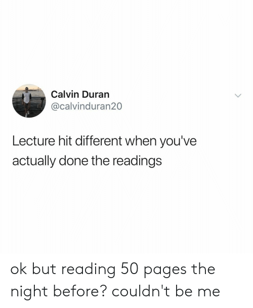 Duran: Calvin Duran  @calvinduran20  Lecture hit different when you've  actually done the readings ok but reading 50 pages the night before? couldn't be me