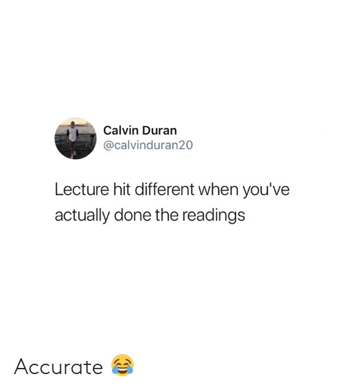 Duran: Calvin Duran  @calvinduran20  Lecture hit different when you've  actually done the readings Accurate 😂