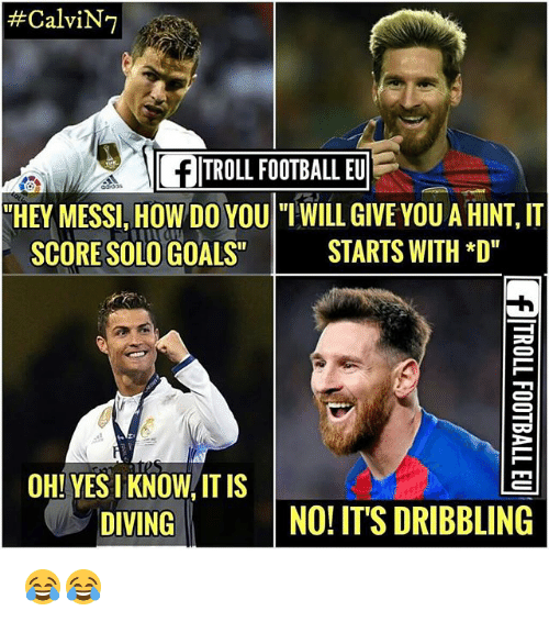 """Football, Goals, and Memes:  #CalviN7  FITROLL FOOTBALL EU  HEY MESSI, HOW DO YOU  SCORE SOLO GOALS""""  WILL GIVE YOU A HINT, IT  STARTS WITH *D  OH! YES I KNOW/ IT IS  DIVING  NO! IT'S DRIBBLING 😂😂"""