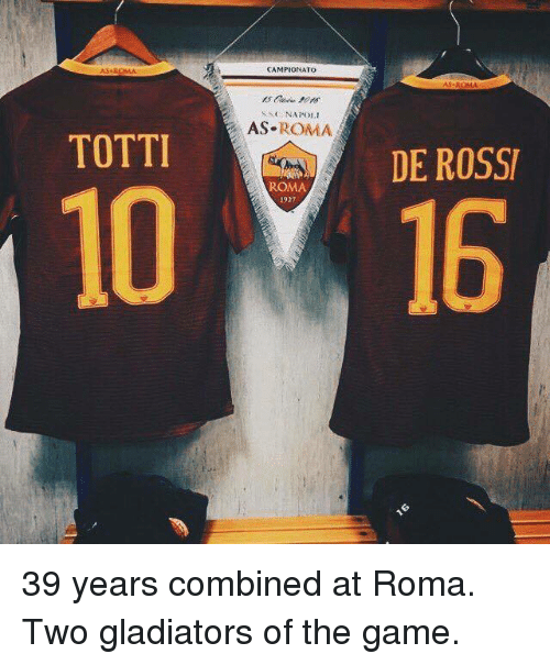 Gladiator: CAMPIONATO  AS ROMA  s SC NAPOLI  AS  ROMA  TOTTI  DE ROSSI  ROMA  10 16 39 years combined at Roma. Two gladiators of the game.