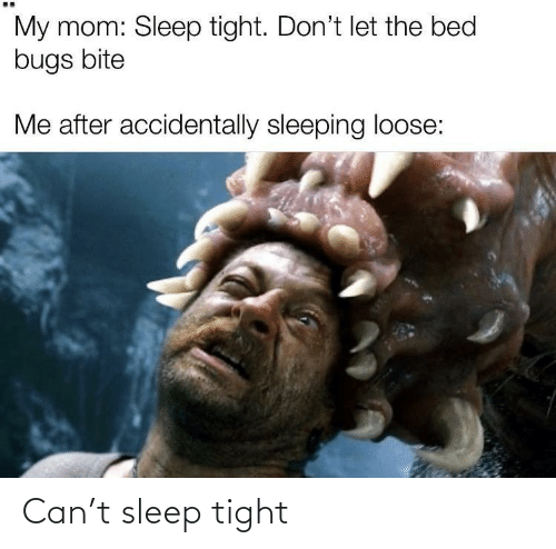 tight: Can't sleep tight