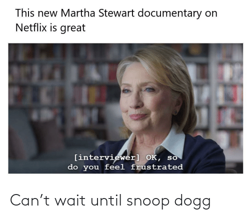 snoop dogg: Can't wait until snoop dogg