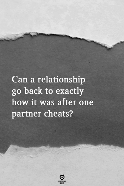 cheats: Can a relationship  go back to exactly  how it was after one  partner cheats?