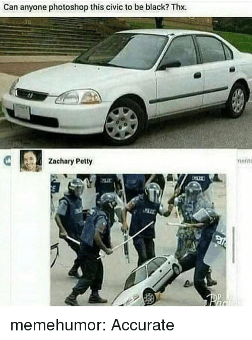 Petty, Photoshop, and Tumblr: Can anyone photoshop this civic to be black? Thx.  Zachary Petty  ment memehumor:  Accurate