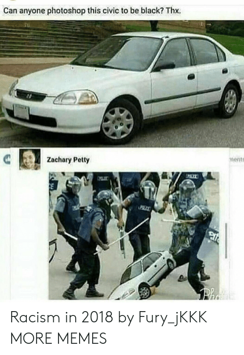 civic: Can anyone photoshop this civic to be black? Thx.  Zachary Petty  ments Racism in 2018 by Fury_jKKK MORE MEMES