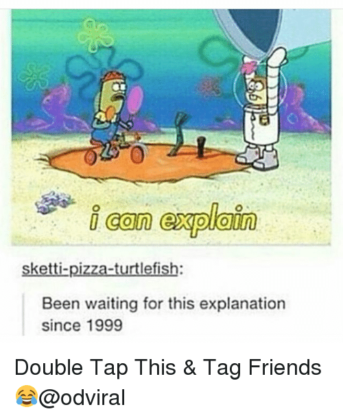 Sketti: can expan  sketti-pizza-turtlefish:  Been waiting for this explanation  since 1999 Double Tap This & Tag Friends😂@odviral