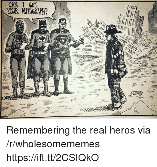 The Real, Heros, and Can: CAN I GET  YOUR AUTOGRAPH? Remembering the real heros via /r/wholesomememes https://ift.tt/2CSIQkO