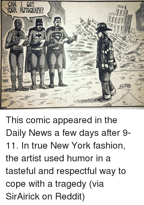 9/11, Fashion, and Funny: CAN I GET  YOUR AUTOGRAPH? This comic appeared in the Daily News a few days after 9-11. In true New York fashion, the artist used humor in a tasteful and respectful way to cope with a tragedy (via SirAirick on Reddit)