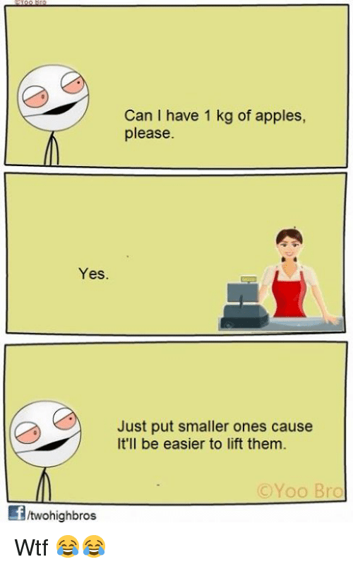 Yoo Bro: Can I have 1 kg of apples,  please.  Yes.  Just put smaller ones cause  It'll be easier to lift them.  Yoo Bro  fitwohighbros Wtf 😂😂