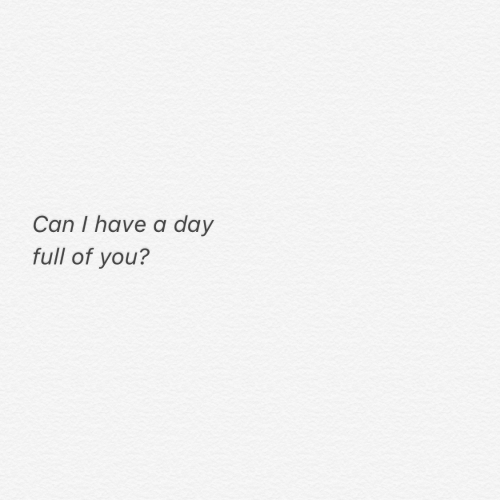 Can, Day, and You: Can I have a day  full of you?