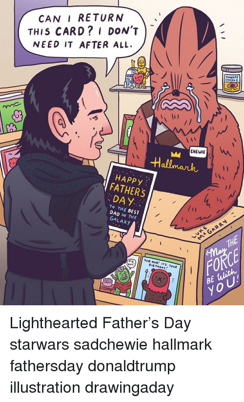 Hallmark: CAN I RETURN  THIS CARD? I DON'T  NEED IT AFTER ALL  VANKEE  CANOL  Love  CHEWIE  Hallmank  HAPPy  FATHERS  DAY  TO THE BEST  DAD IN THE  GALAXY  TH  FORCE  BE ulith  YoU  OUT  BIRTHDAy Lighthearted Father's Day starwars sadchewie hallmark fathersday donaldtrump illustration drawingaday
