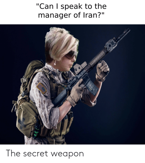 "secret: ""Can I speak to the  manager of Iran?"" The secret weapon"