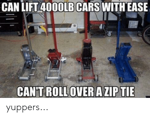 Cars, Memes, and 🤖: CAN LIFT 4000LB CARS WITH EASE  CAN'TROLL OVER A ZIP TIE yuppers...