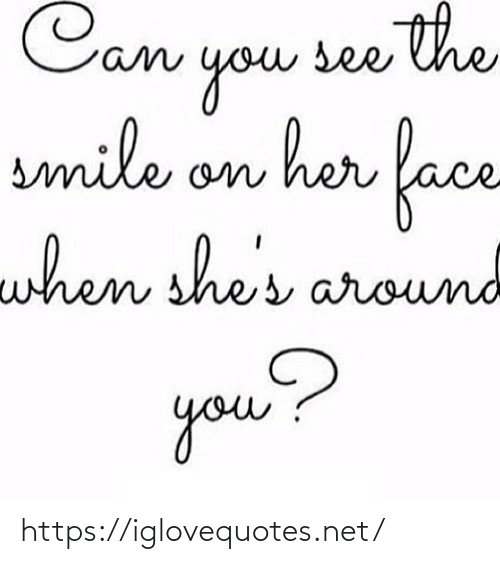 Her Face: Can see the  you  smile on her face  when she  res around  you? https://iglovequotes.net/