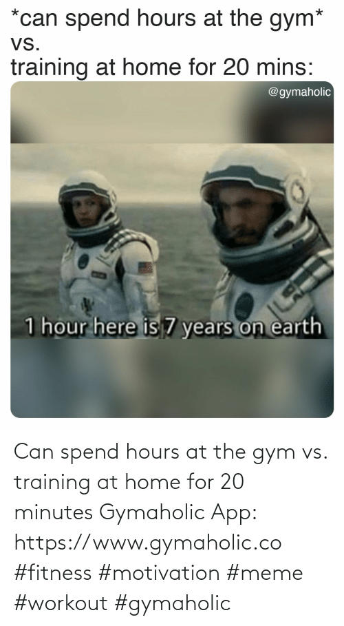 Gym: Can spend hours at the gym vs. training at home for 20 minutes  Gymaholic App: https://www.gymaholic.co  #fitness #motivation #meme #workout #gymaholic