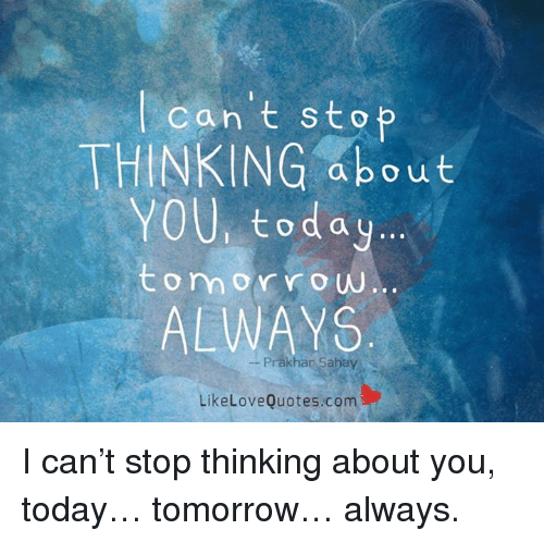 Can T Stop Thinking About You Today Tom Or Row Always Love Quotes