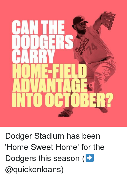 Dodger: CAN THE  DODGERS  CARRY  HOME-FIELD  ADVANTAGE  INTO OCTOBER? Dodger Stadium has been 'Home Sweet Home' for the Dodgers this season (➡️ @quickenloans)