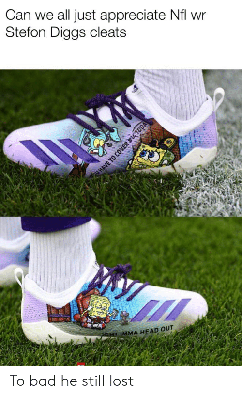 Stefon: Can we all just appreciate Nfl wr  Stefon Diggs cleats  GHT IMMA HEAD OUT  U HAVE TO COVER To bad he still lost