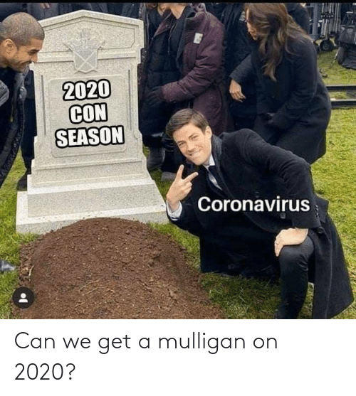 Can We: Can we get a mulligan on 2020?