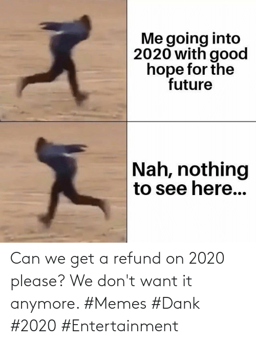 Can We: Can we get a refund on 2020 please? We don't want it anymore. #Memes #Dank #2020 #Entertainment