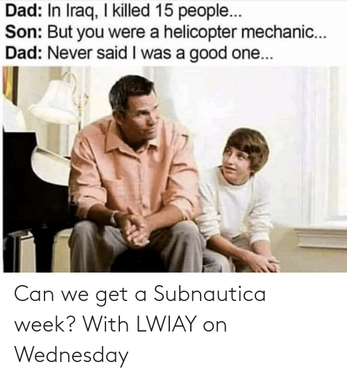 Wednesday: Can we get a Subnautica week? With LWIAY on Wednesday