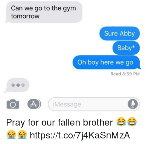 Funny, Gym, and Tomorrow: Can we go to the gym  tomorrow  Sure Abby  Baby*  Oh boy here we go  Read 8:59 PM  iMessage Pray for our fallen brother 😂😂😭😭 https://t.co/7j4KaSnMzA