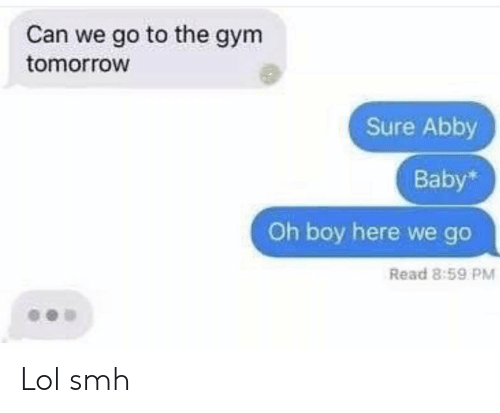 Funny, Gym, and Lol: Can we go to the gym  tomorrow  Sure Abby  Baby  Oh boy here we go  Read 8:59 PM Lol smh