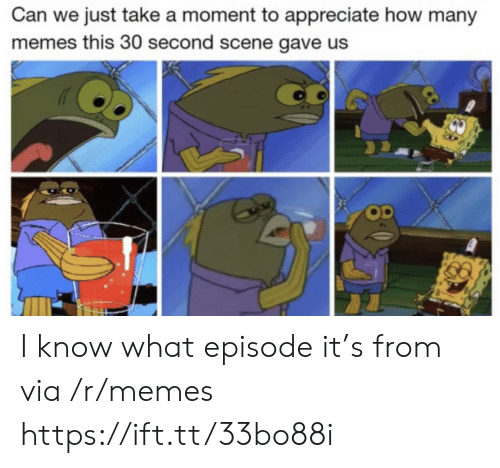 Memes, Appreciate, and How: Can we just take a moment to appreciate how many  memes this 30 second scene gave us I know what episode it's from via /r/memes https://ift.tt/33bo88i