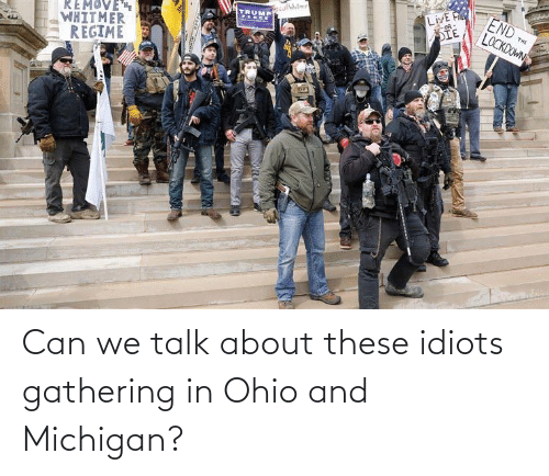 gathering: Can we talk about these idiots gathering in Ohio and Michigan?
