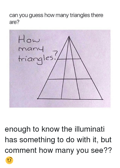 Illuminati, Guess, and Girl Memes: can you guess how many triangles there  are?  many  7  triangles enough to know the illuminati has something to do with it, but comment how many you see??🤨