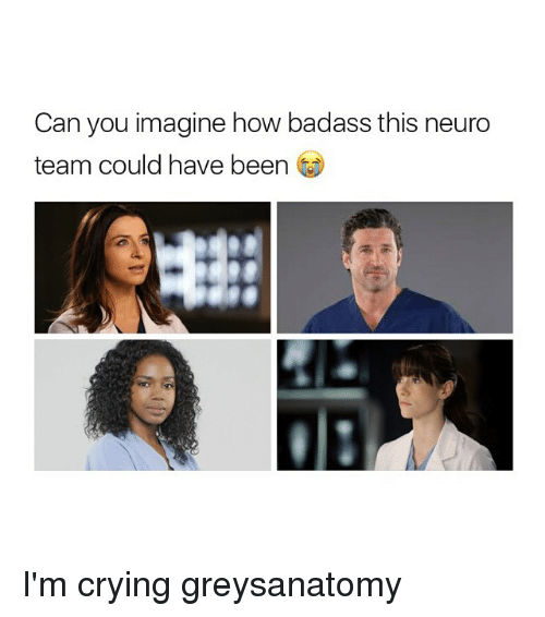 neuro: Can you imagine how badass this neuro  team could have been I'm crying greysanatomy
