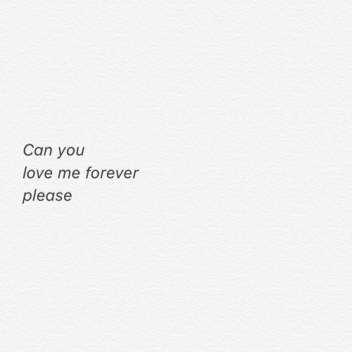 Love, Forever, and Can: Can you  love me forever  please