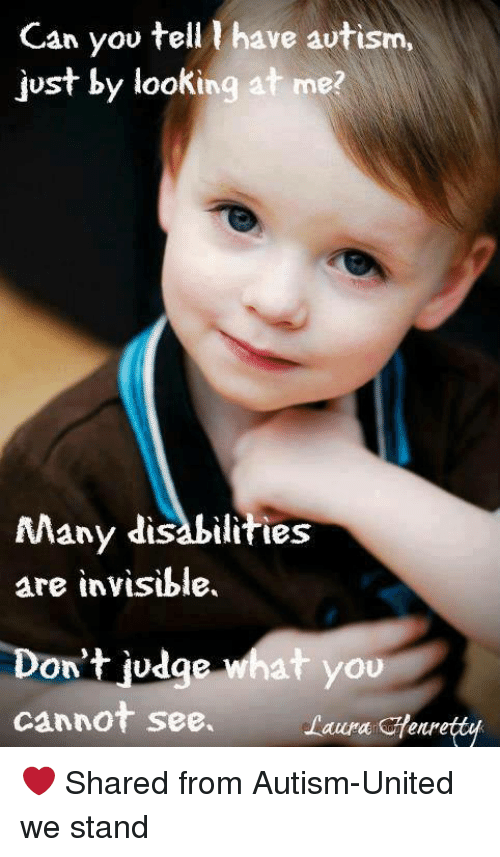 United We Stand: Can you tell have autism,  just by looking at me?  Many disabilities  are invisible.  Don't judge what you  cannot see.  Laura Henretty ❤️  Shared from Autism-United we stand