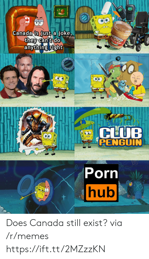 hub: Canada is just a joke,  they can't do  anything right  5MUCKERS  NATURAL  CLUB  PENGUIN  Porn  hub Does Canada still exist? via /r/memes https://ift.tt/2MZzzKN