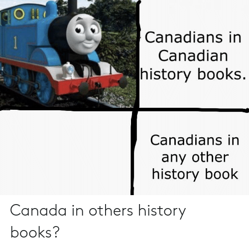 Canadians: Canadians in  1  Canadian  history books.  Canadians in  any other  history book Canada in others history books?