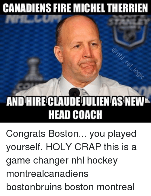 Congrations: CANADIENS FIRE MICHELTHERRIEN  AND HIRECLAUDEIULIENTAS NEWK  HEAD COACH Congrats Boston... you played yourself. HOLY CRAP this is a game changer nhl hockey montrealcanadiens bostonbruins boston montreal