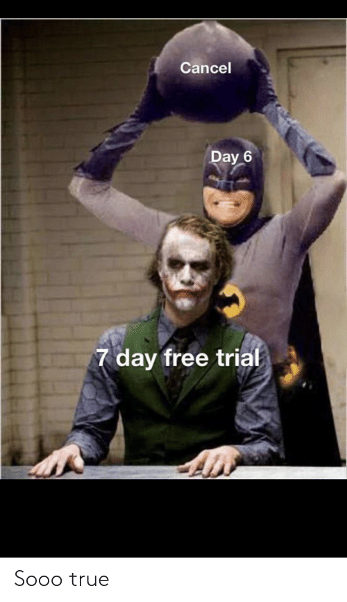 Cancel: Cancel  Day 6  7 day free trial Sooo true