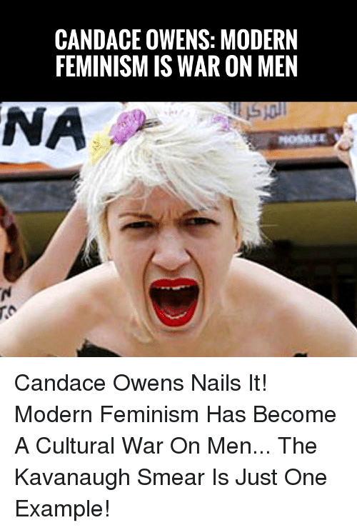 Feminism, Memes, and Nails: CANDACE OWENS: MODERN  FEMINISM IS WAR ON MEN  NA  MOSAEE Candace Owens Nails It! Modern Feminism Has Become A Cultural War On Men... The Kavanaugh Smear Is Just One Example!