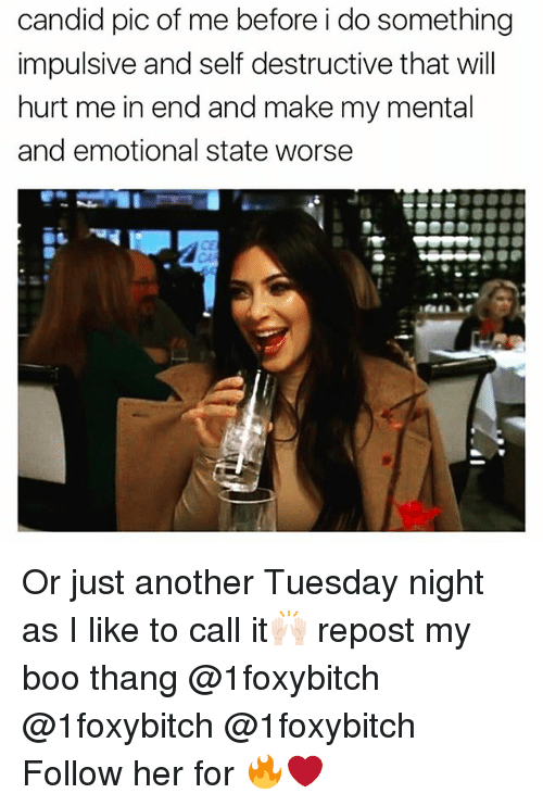 Candidness: candid pic of me before i do something  impulsive and self destructive that will  hurt me in end and make my mental  and emotional state worse  CA Or just another Tuesday night as I like to call it🙌🏻 repost my boo thang @1foxybitch @1foxybitch @1foxybitch Follow her for 🔥❤️