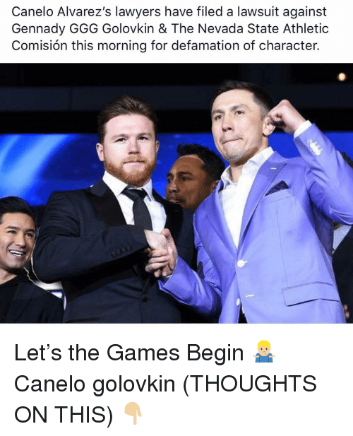 Games Begin: Canelo Alvarez's lawyers have filed a lawsuit against  Gennady GGG Golovkin & The Nevada State Athletic  Comisión this morning for defamation of character. Let's the Games Begin 🤷🏼‍♂️ Canelo golovkin (THOUGHTS ON THIS) 👇🏼