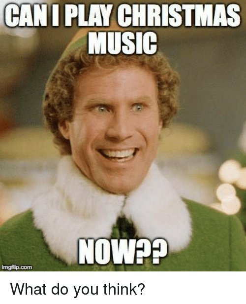 imgflip: CANI PLAY CHRISTMAS  MUSIC  NOW??  imgflip.com  What do you think?