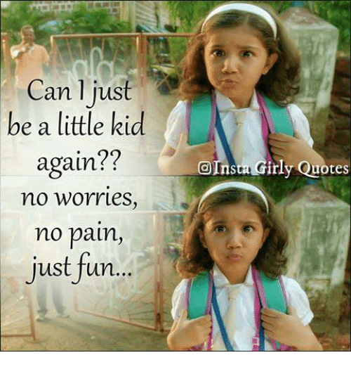 Canljust Be A Little Kid Again No Worrles No Pain Just Fun Nsta