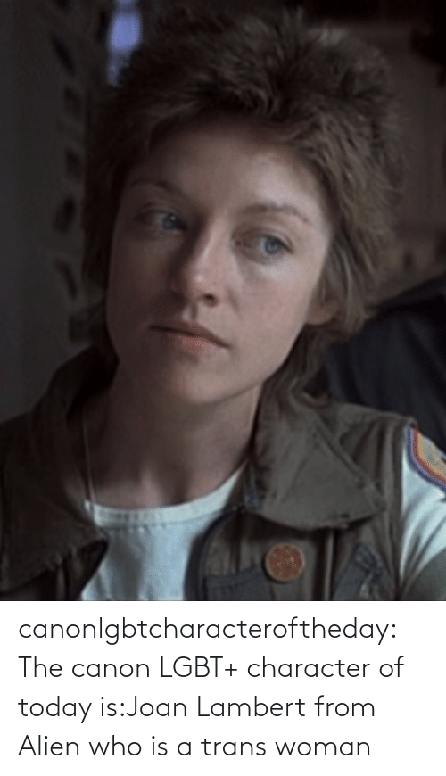character: canonlgbtcharacteroftheday:  The canon LGBT+ character of today is:Joan Lambert from Alien who is a trans woman