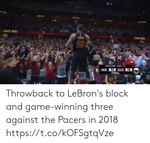 Memes, Cavaliers, and Game: CANS WIR  ENVS  23  CAVALIERS LEAD 3-2  95  FINAL  IND  CLE  98 Throwback to LeBron's block and game-winning three against the Pacers in 2018 https://t.co/kOFSgtqVze