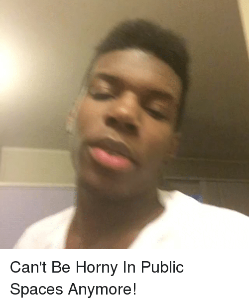 Hornys: Can't Be Horny In Public Spaces Anymore!