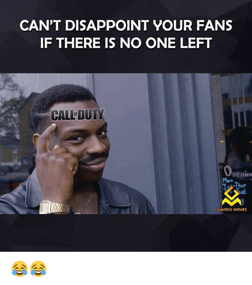 Game Meme: CAN'T DISAPPOINT YOUR FANS  IF THERE IS NO ONE LEFT  CALLDUTY  Penin  GAMING MEMES 😂😂