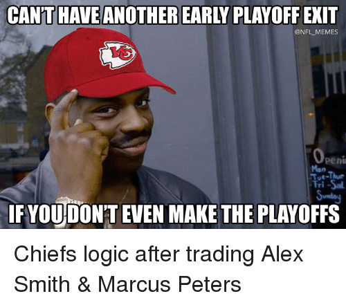 Logic, Memes, and Nfl: CANT HAVE ANOTHER EARLY PLAYOFF EXIT  @NFL MEMES  peni  Mon  ri  IFYOUDON'T EVEN MAKE THE PLAYOFFS Chiefs logic after trading Alex Smith & Marcus Peters