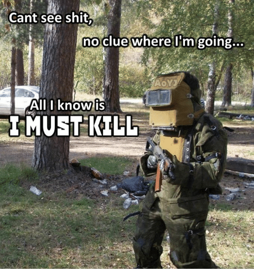 Dank, Shit, and 🤖: Cant see shit.  no clue where I'm going  AoYJ  All I know  is  MUST KILL