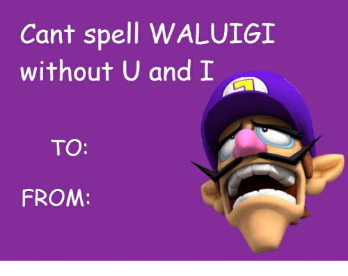 Cant Spell WALUIGI Without U and I TO FROM | Waluigi Meme on