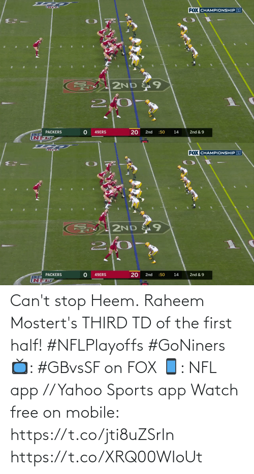 first: Can't stop Heem.  Raheem Mostert's THIRD TD of the first half! #NFLPlayoffs #GoNiners  📺: #GBvsSF on FOX 📱: NFL app // Yahoo Sports app Watch free on mobile: https://t.co/jti8uZSrIn https://t.co/XRQ00WIoUt